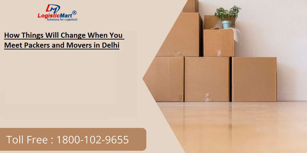 How Things Will Change When You Meet Packers and Movers in Delhi