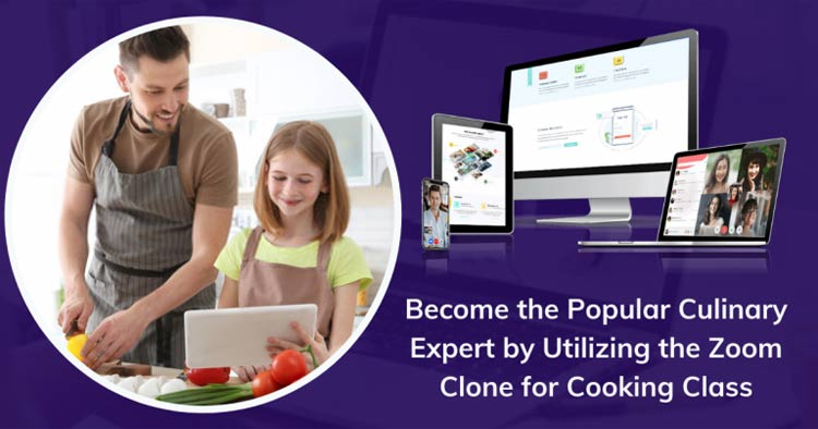 Zoom Clone: Share the Right Tips on Cooking a Variety of Cuisines