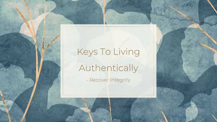 PPT - Keys To Living Authentically   Recover Integrity PowerPoint Presentation - ID:10381542