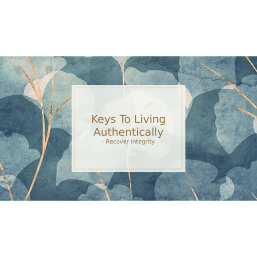 Keys To Living Authentically   Recover Integrity